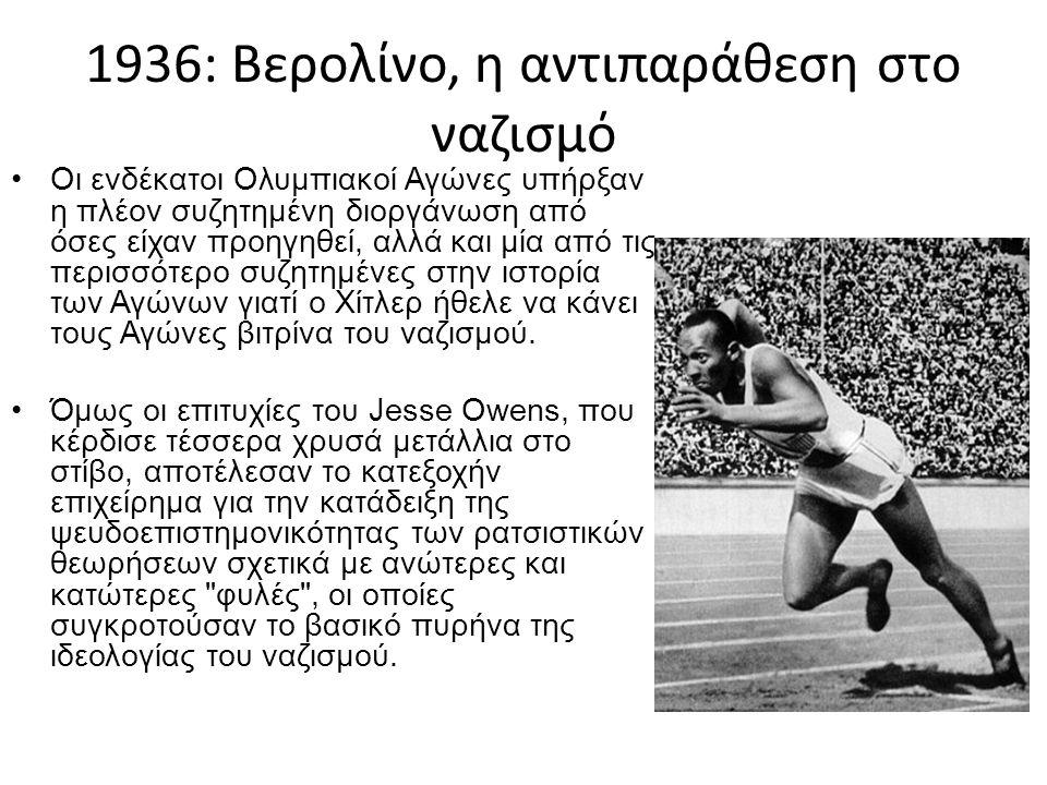 1936: Βερολίνο, η αντιπαράθεση στο ναζισμό Οι ενδέκατοι Ολυμπιακοί Αγώνες υπήρξαν η πλέον συζητημένη διοργάνωση από όσες είχαν προηγηθεί, αλλά και μία