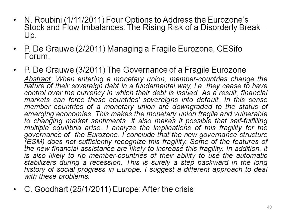 40 N. Roubini (1/11/2011) Four Options to Address the Eurozone's Stock and Flow Imbalances: The Rising Risk of a Disorderly Break – Up. P. De Grauwe (