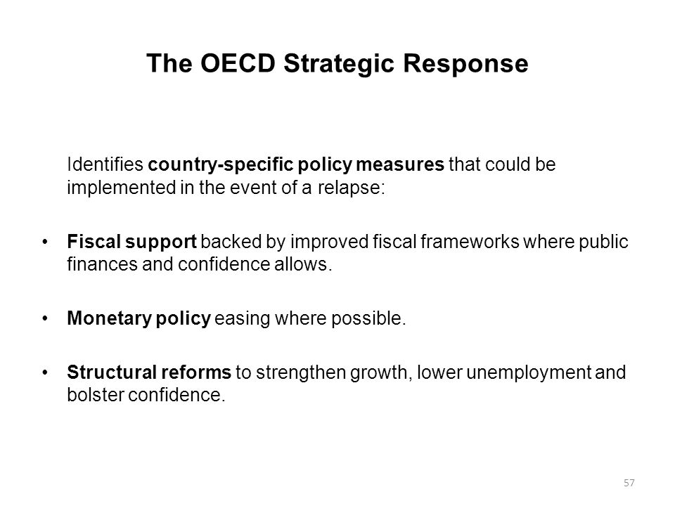 57 The OECD Strategic Response Identifies country-specific policy measures that could be implemented in the event of a relapse: Fiscal support backed by improved fiscal frameworks where public finances and confidence allows.