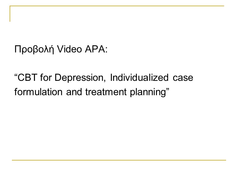 "Προβολή Video APA: ""CBT for Depression, Individualized case formulation and treatment planning"""