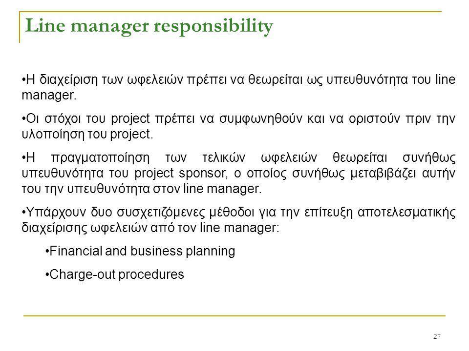 27 Line manager responsibility Η διαχείριση των ωφελειών πρέπει να θεωρείται ως υπευθυνότητα του line manager. Οι στόχοι του project πρέπει να συμφωνη