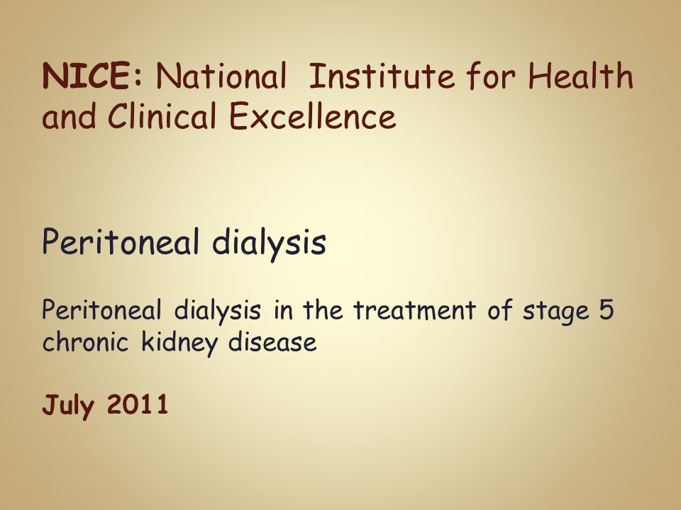 NICE: National Institute for Health and Clinical Excellence Peritoneal dialysis Peritoneal dialysis in the treatment of stage 5 chronic kidney disease