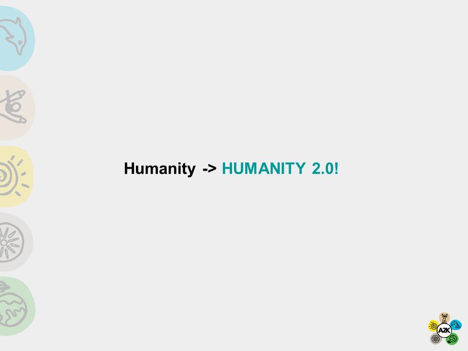 Humanity -> HUMANITY 2.0!