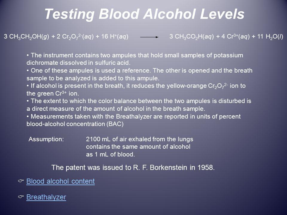 Testing Blood Alcohol Levels 3 CH 3 CH 2 OH(g) + 2 Cr 2 O 7 2- (aq) + 16 H + (aq) 3 CH 3 CO 2 H(aq) + 4 Cr 3+ (aq) + 11 H 2 O(l) Assumption:2100 mL of