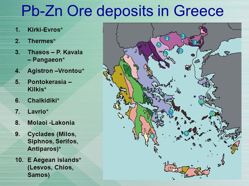 Pb-Zn Ore deposits in Greece 1.Kirki-Evros* 2.Thermes* 3.Thasos – P. Kavala – Pangaeon* 4.Agistron –Vrontou* 5.Pontokerasia – Kilkis* 6.Chalkidiki* 7.