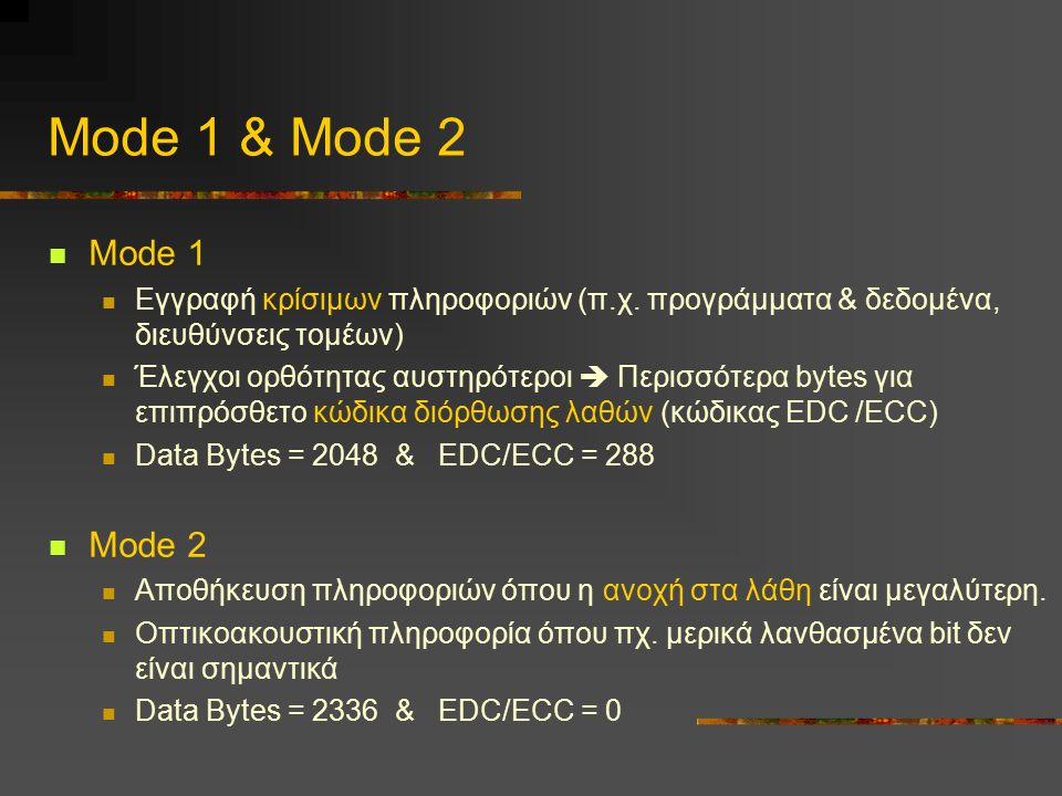 Mode 1 & Mode 2 Mode 1 Eγγραφή κρίσιμων πληροφοριών (π.χ. προγράμματα & δεδομένα, διευθύνσεις τομέων) Έλεγχοι ορθότητας αυστηρότεροι  Περισσότερα byt