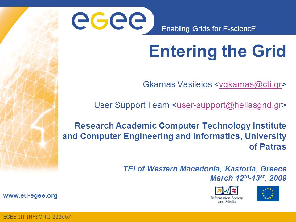 EGEE-III INFSO-RI-222667 Enabling Grids for E-sciencE www.eu-egee.org Entering the Grid Gkamas Vasileios User Support Team Research Academic Computer