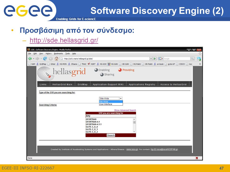 Enabling Grids for E-sciencE EGEE-III INFSO-RI-222667 Software Discovery Engine (2) Προσβάσιμη από τον σύνδεσμο: –http://sde.hellasgrid.gr/http://sde.hellasgrid.gr/ 47
