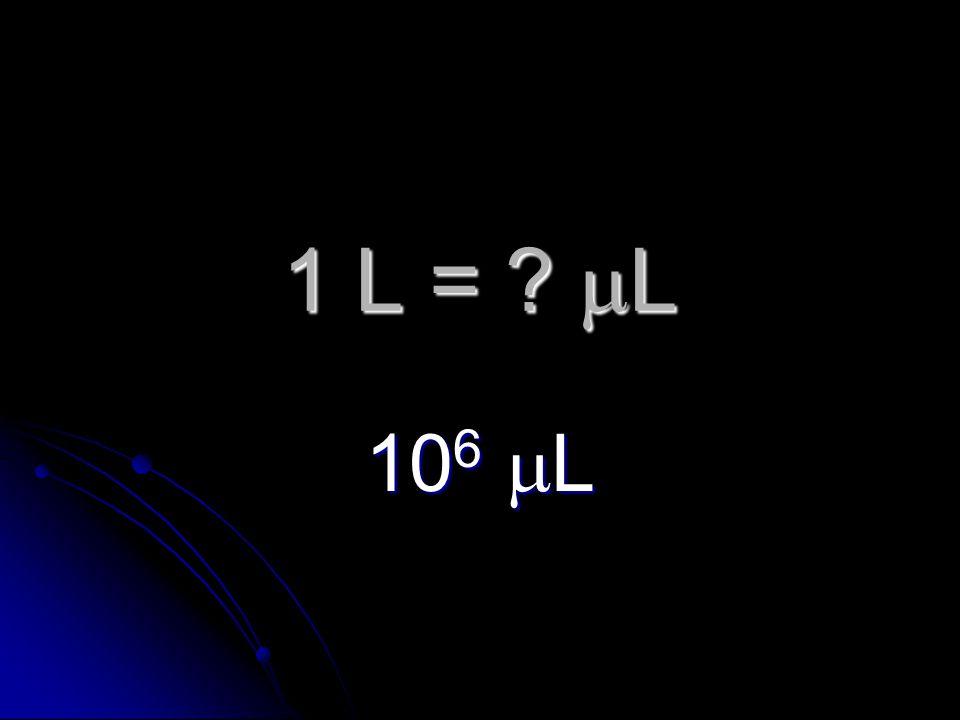1 L =  L 10 6  L