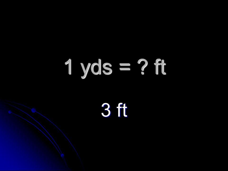 1 yds = ft 3 ft