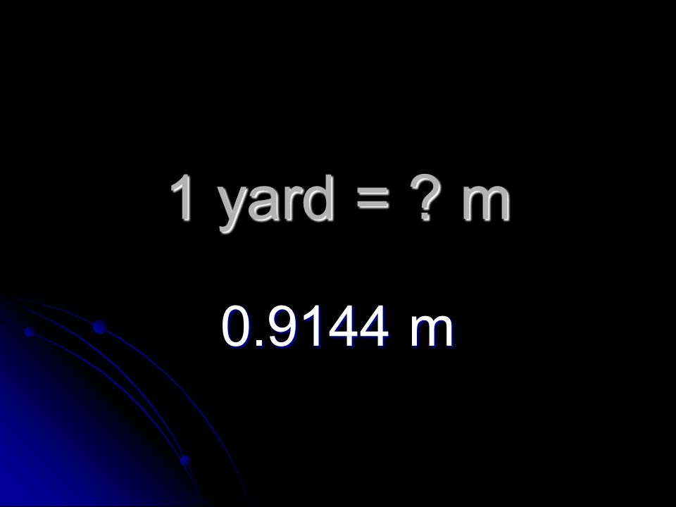 1 yard = m 0.9144 m