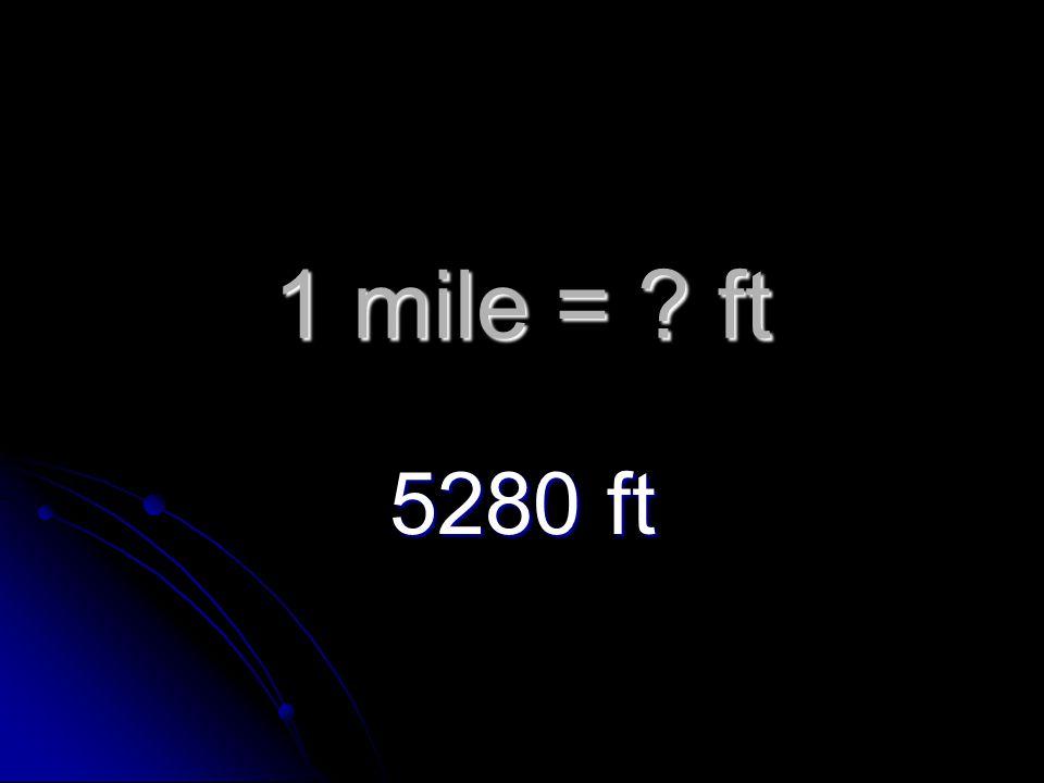 1 mile = ft 5280 ft