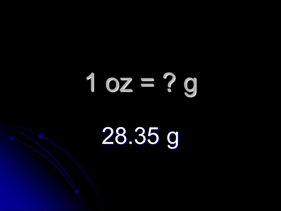 1 oz = g 28.35 g