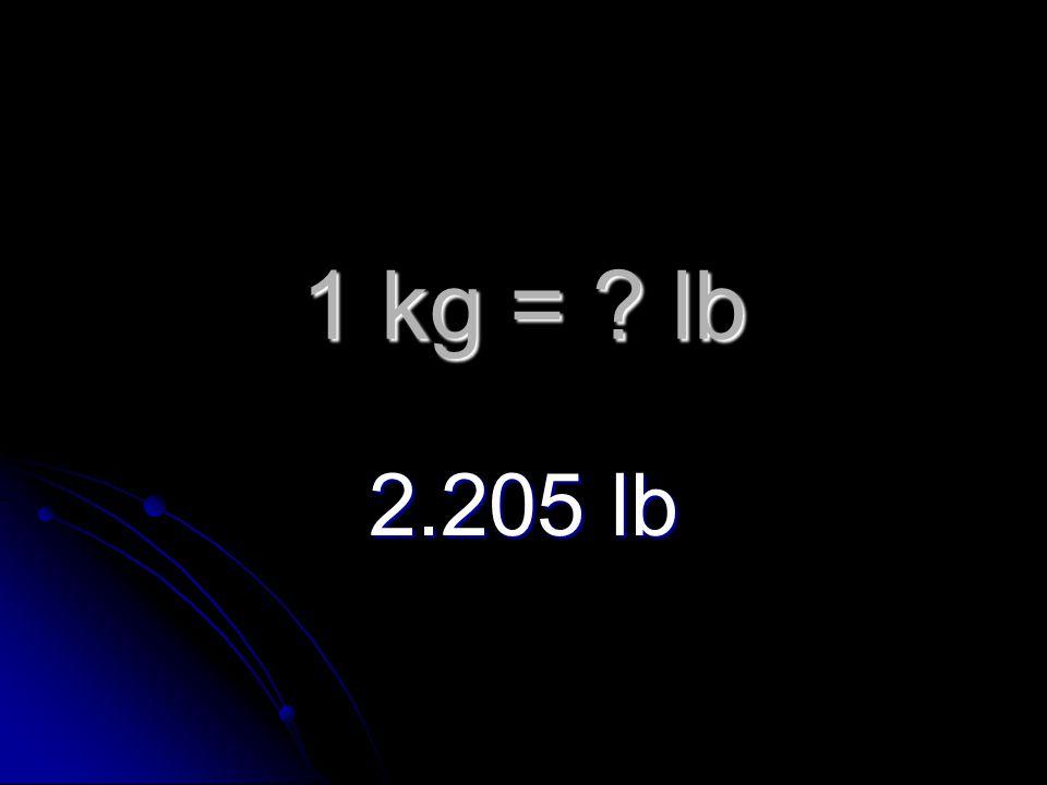 1 kg = lb 2.205 lb