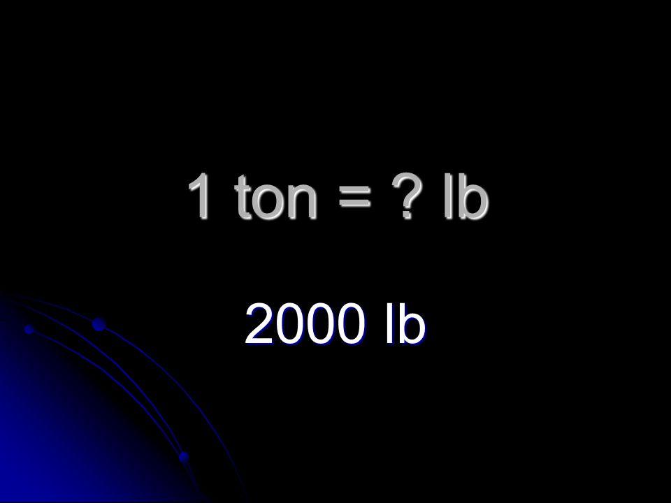 1 ton = lb 2000 lb