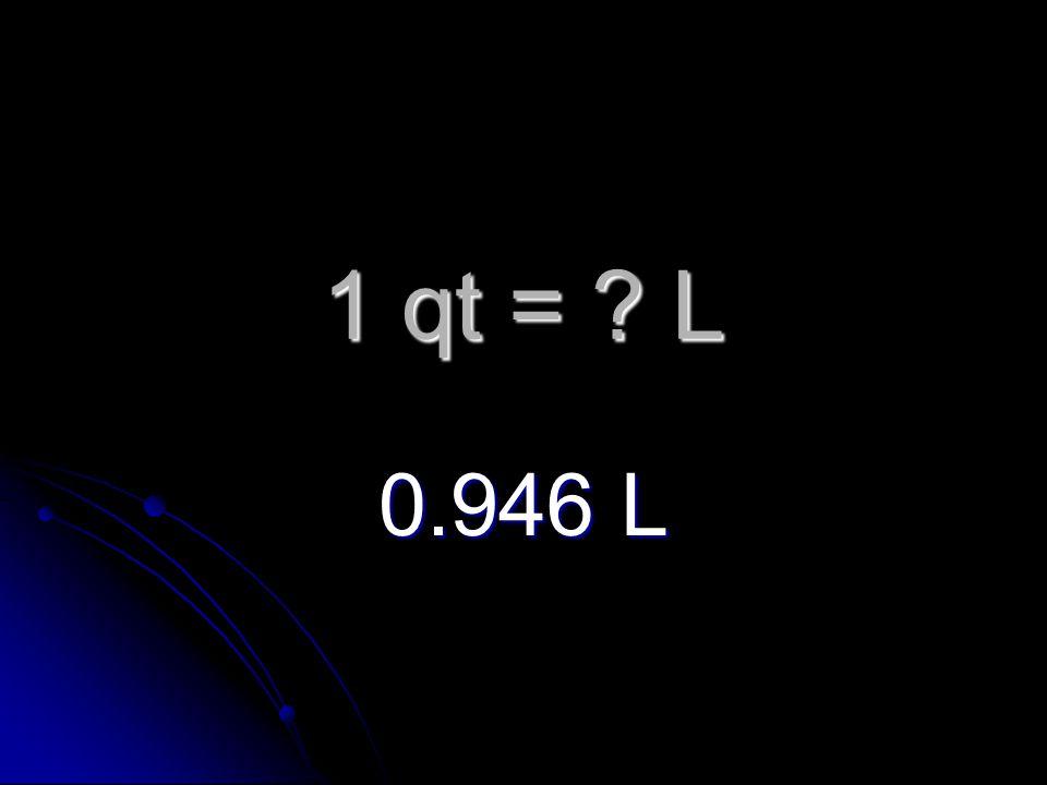 1 qt = L 0.946 L