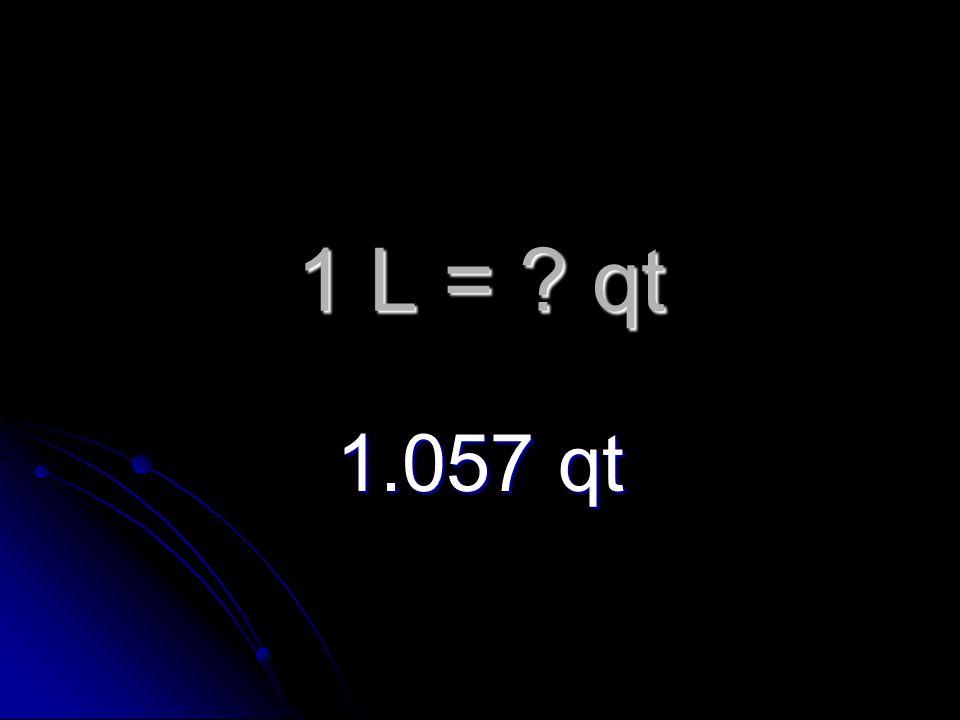 1 L = qt 1.057 qt