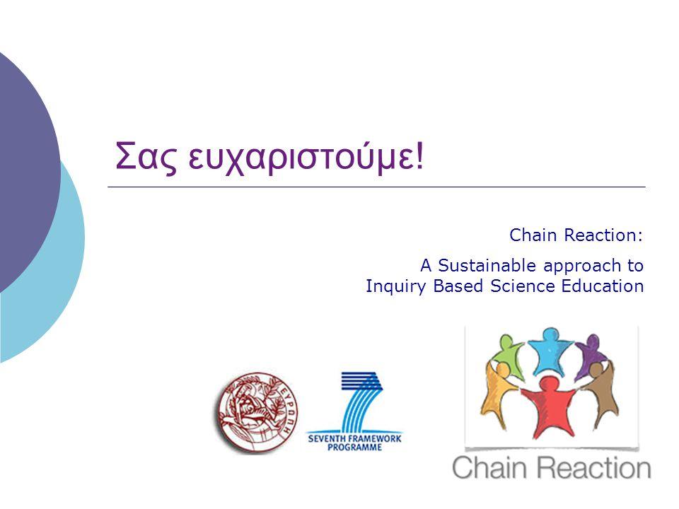Σας ευχαριστούμε! Chain Reaction: A Sustainable approach to Inquiry Based Science Education