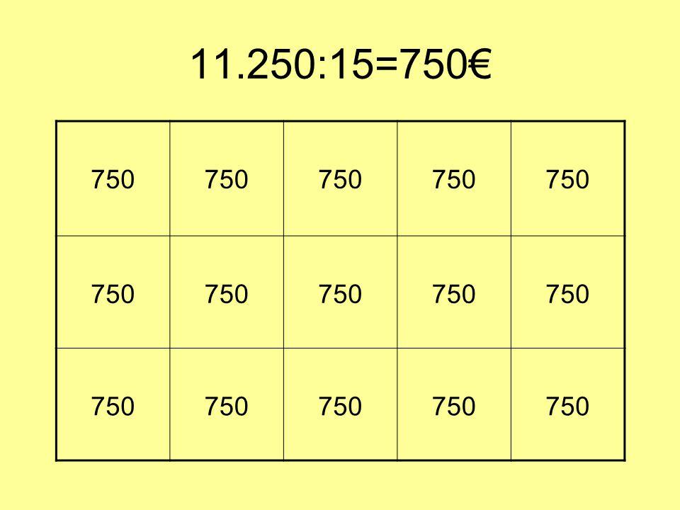 11.250:15=750€ 750