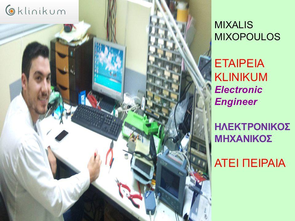 MIXALIS MIXOPOULOS ETAIΡΕΙΑ KLINIKUM Electronic Engineer ΗΛΕΚΤΡΟΝΙΚΟΣ ΜΗΧΑΝΙΚΟΣ ATEI ΠΕΙΡΑΙΑ