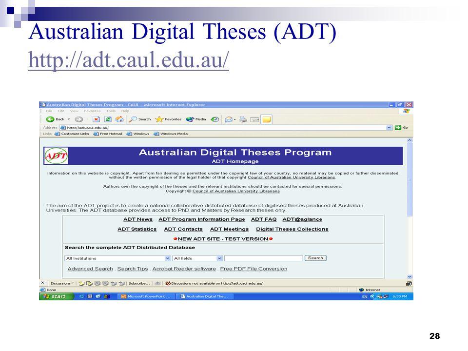 28 Australian Digital Theses (ADT) http://adt.caul.edu.au/ http://adt.caul.edu.au/