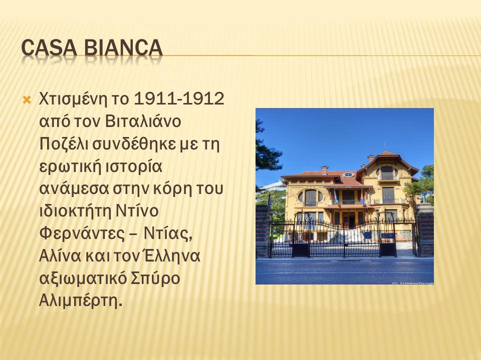  Χτισμένη το 1911-1912 από τον Βιταλιάνο Ποζέλι συνδέθηκε με τη ερωτική ιστορία ανάμεσα στην κόρη του ιδιοκτήτη Ντίνο Φερνάντες – Ντίας, Αλίνα και τον Έλληνα αξιωματικό Σπύρο Αλιμπέρτη.
