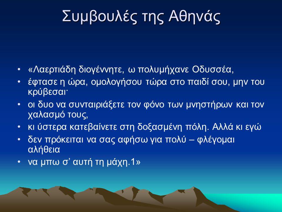Συμβουλές της Αθηνάς «Λαερτιάδη διογέννητε, ω πολυμήχανε Oδυσσέα, έφτασε η ώρα, ομολογήσου τώρα στο παιδί σου, μην του κρύβεσαι· οι δυο να συνταιριάξε