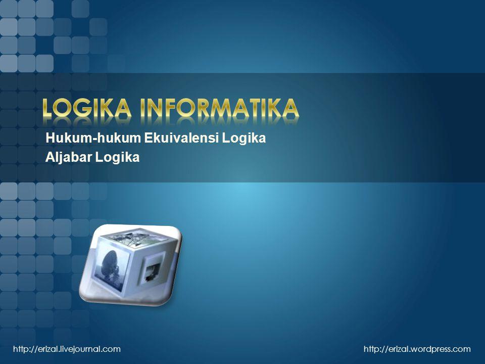 http://erizal.livejournal.com http://erizal.wordpress.com Hukum-hukum Ekuivalensi Logika Aljabar Logika