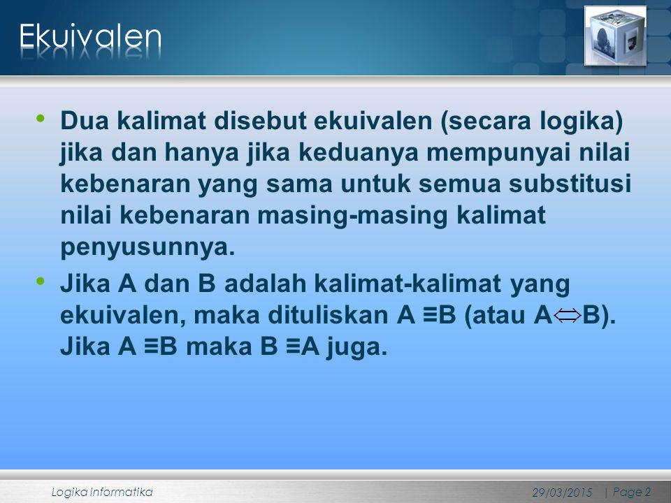 Dua kalimat disebut ekuivalen (secara logika) jika dan hanya jika keduanya mempunyai nilai kebenaran yang sama untuk semua substitusi nilai kebenaran masing-masing kalimat penyusunnya.