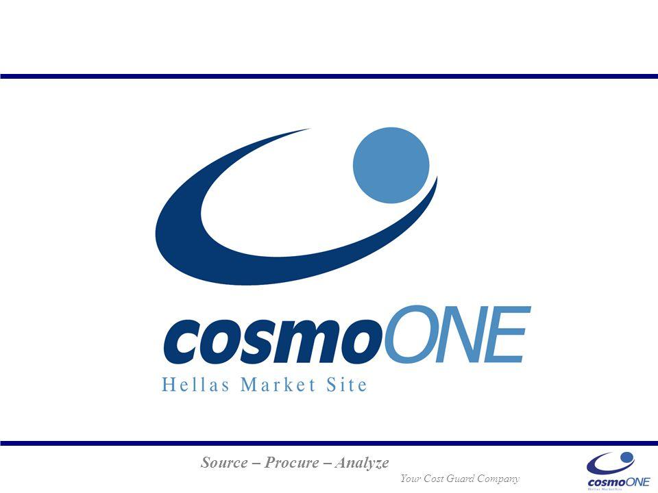 Source – Procure – Analyze Your Cost Guard Company cosmoONE Hellas Marketsite Τι προσφέρει Υπηρεσίες Ηλεκτρονικού Εμπορίου ανάμεσα σε επιχειρήσεις (Β2Β) Ποιος είναι ο στόχος Η αύξηση της κερδοφορίας των επιχειρήσεων μέσω της μείωσης του κόστους (προμηθειών, πωλήσεων, διαδικασιών κλπ) Ποιοι είναι οι μέτοχοι Ποιο είναι το προσωπικό 30 στελέχη με ισχυρή εξειδίκευση σε πληροφορική, marketing, παροχή υπηρεσιών, και επικοινωνίες