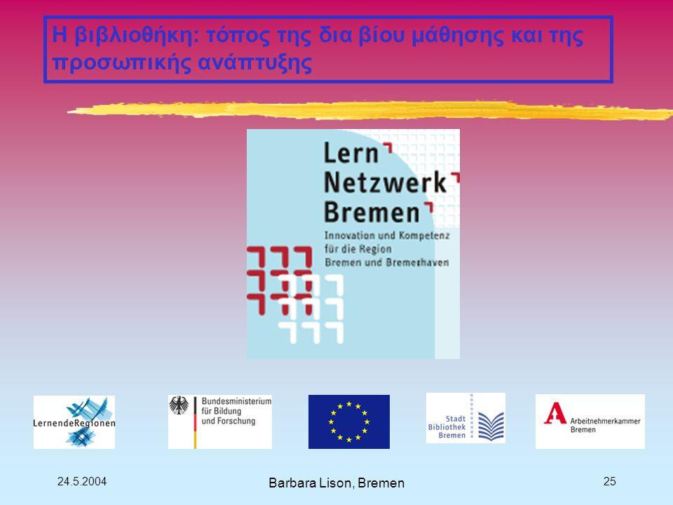 24.5.2004 Barbara Lison, Bremen 25 Η βιβλιοθήκη: τόπος της δια βίου μάθησης και της προσωπικής ανάπτυξης
