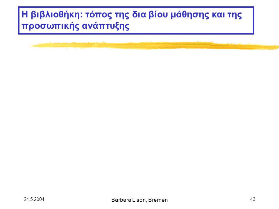 24.5.2004 Barbara Lison, Bremen 43 Η βιβλιοθήκη: τόπος της δια βίου μάθησης και της προσωπικής ανάπτυξης
