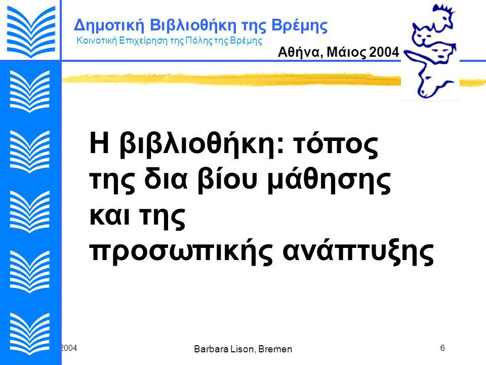 24.5.2004 Barbara Lison, Bremen 27 Η πόλη που μαθαίνει Δίκτυο Συνεργασίας και Πληροφόρησης για σημεία πρόσβασης στο internet και σε τόπους μάθησης (KuB- Πανεπιστήμιο Βρέμης ) * Δεξιότητα με τα νέα μέσα για γυναίκες (ZGF Bremen/ Bremerhaven) Παραδοσιακοί τόποι πρόσβασης (Δημοτική Βιβλιοθήκη της Βρέμης) * Πρόσβαση για άτομα με ιδιαίτερες ανάγκες (Κέντρο ZSB Σχολείο Επάγγελμα) Περιγραφή του προγράμματος Η βιβλιοθήκη: τόπος της δια βίου μάθησης και της προσωπικής ανάπτυξης