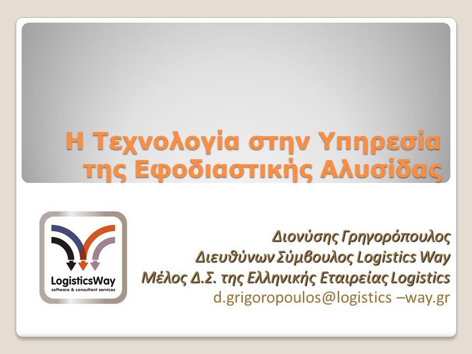 Η Τεχνολογία στην Υπηρεσία της Εφοδιαστικής Αλυσίδας Διονύσης Γρηγορόπουλος Διευθύνων Σύμβουλος Logistics Way Μέλος Δ.Σ. της Ελληνικής Εταιρείας Logis