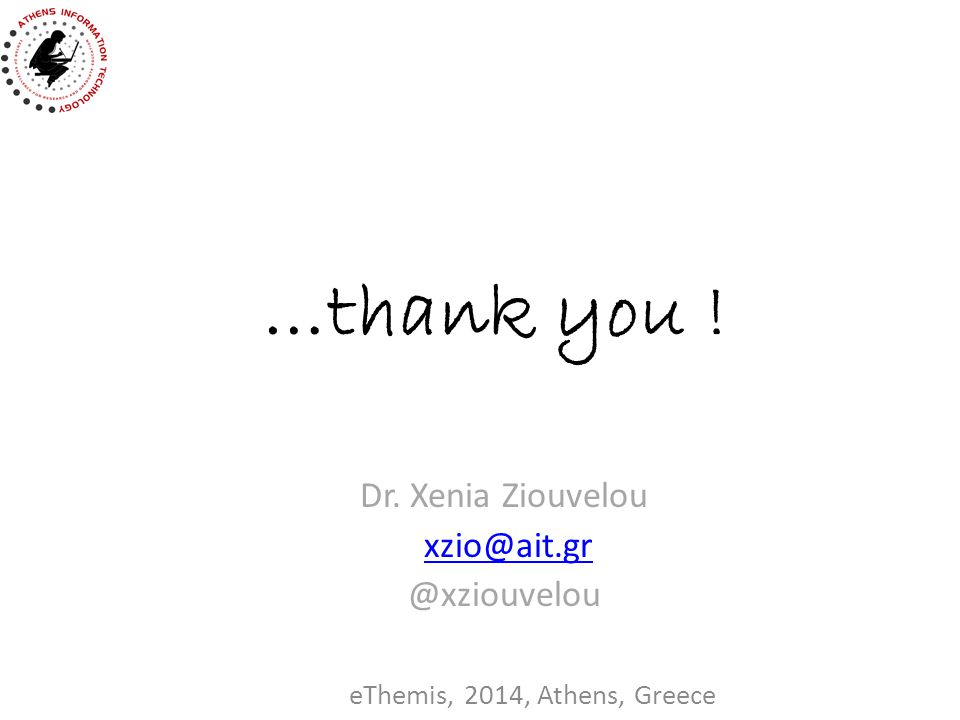 …thank you ! eThemis, 2014, Athens, Greece Dr. Xenia