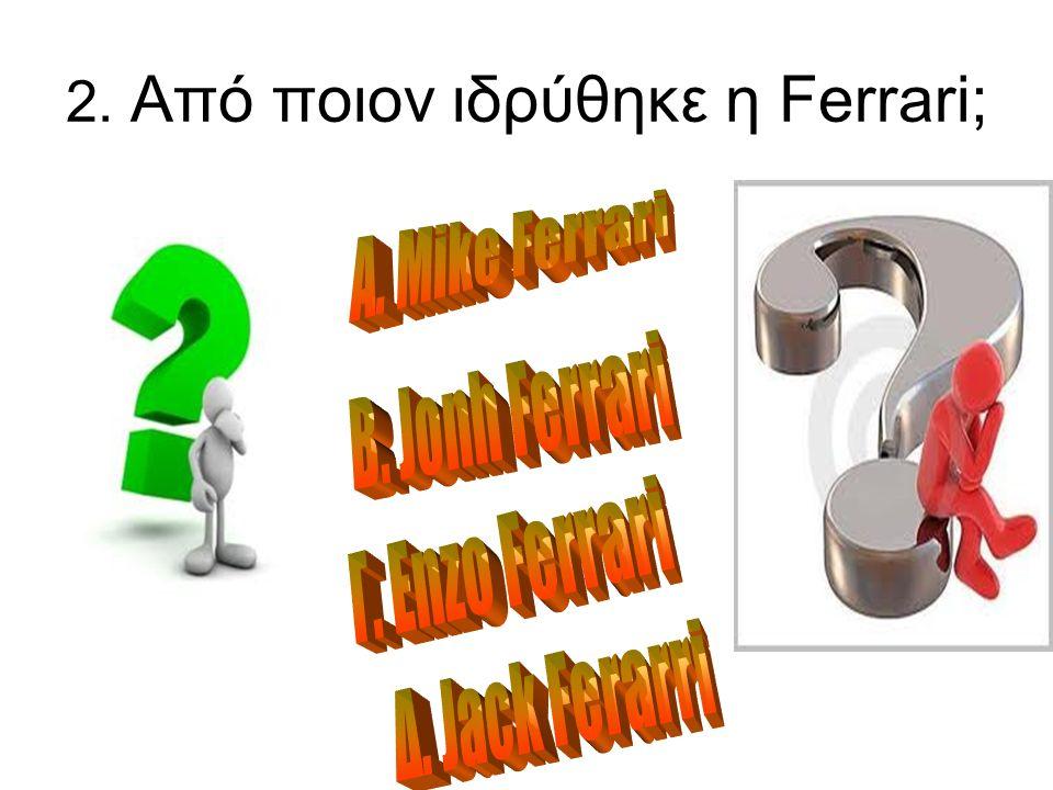 2. Από ποιον ιδρύθηκε η Ferrari;