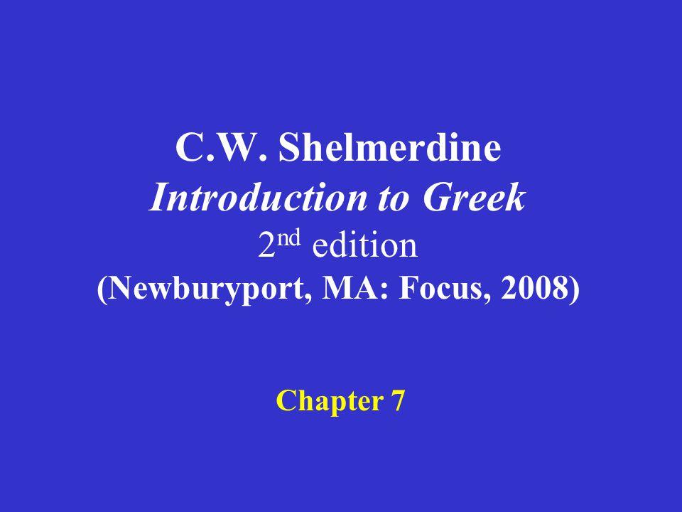 C.W. Shelmerdine Introduction to Greek 2 nd edition (Newburyport, MA: Focus, 2008) Chapter 7