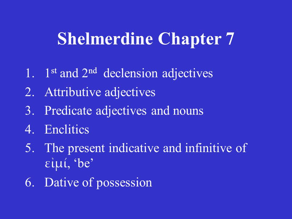 Shelmerdine Chapter 7 2.Attributive adjectives The position of a Greek adjective is significant.