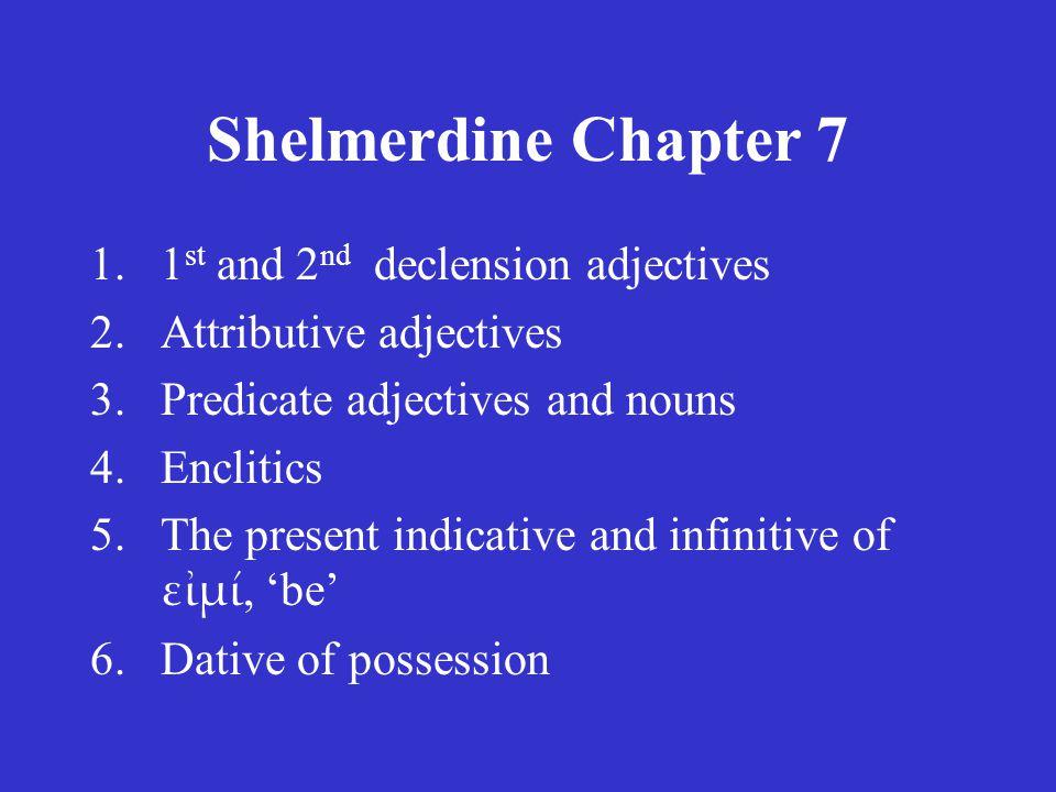 Shelmerdine Chapter 7 Proclitics 1-4: The masculine and feminine nominative forms of the definite article are proclitic: –ὁ, ἡ, οἱ, αἱ 5-7: Three prepositions are proclitic: –ἐν, ἐκ/ἐξ, εἰς