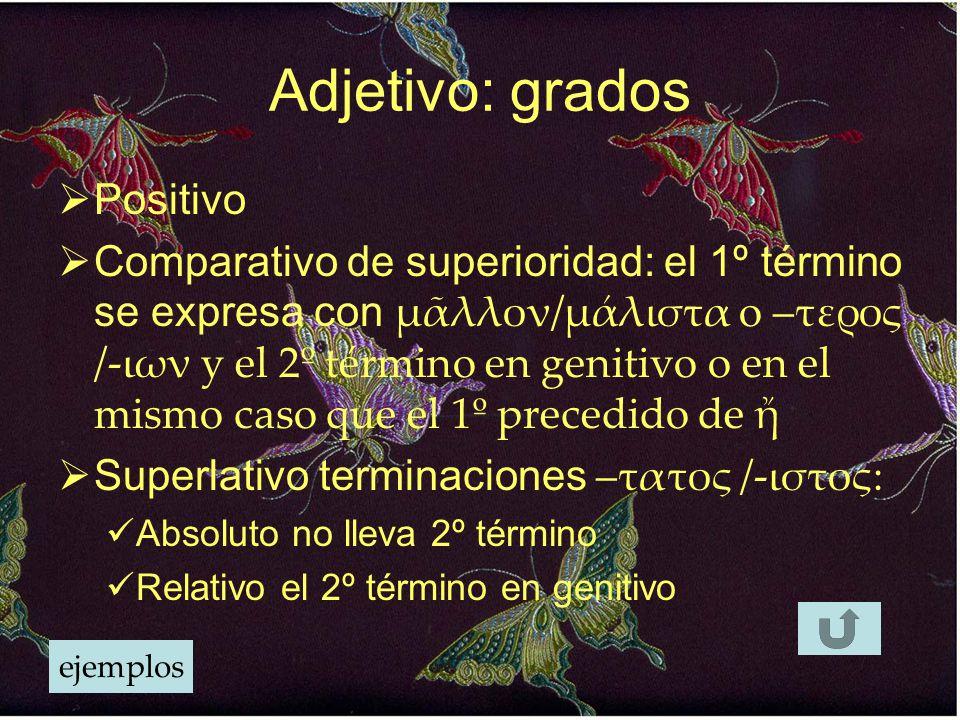 Adjetivo: grados  Positivo  Comparativo de superioridad: el 1º término se expresa con μᾶλλον/μάλιστα o –τερος /-ιων y el 2º término en genitivo o en