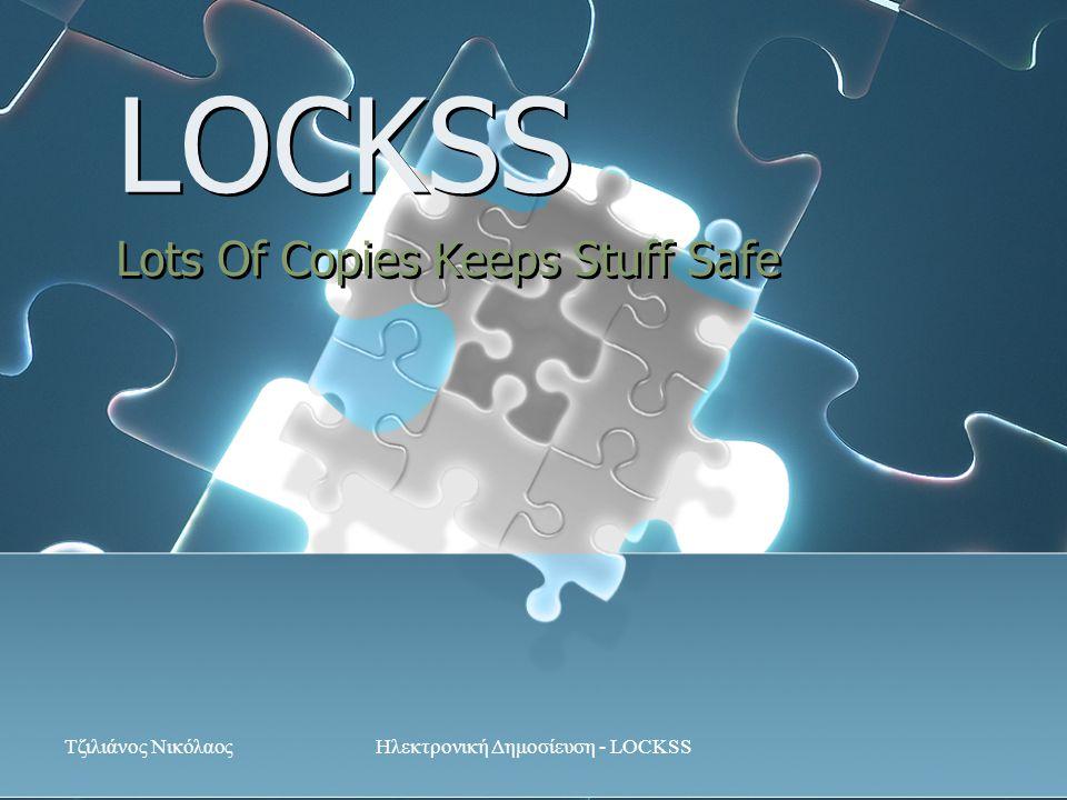 Τζιλιάνος ΝικόλαοςΗλεκτρονική Δημοσίευση - LOCKSS LOCKSS Lots Of Copies Keeps Stuff Safe