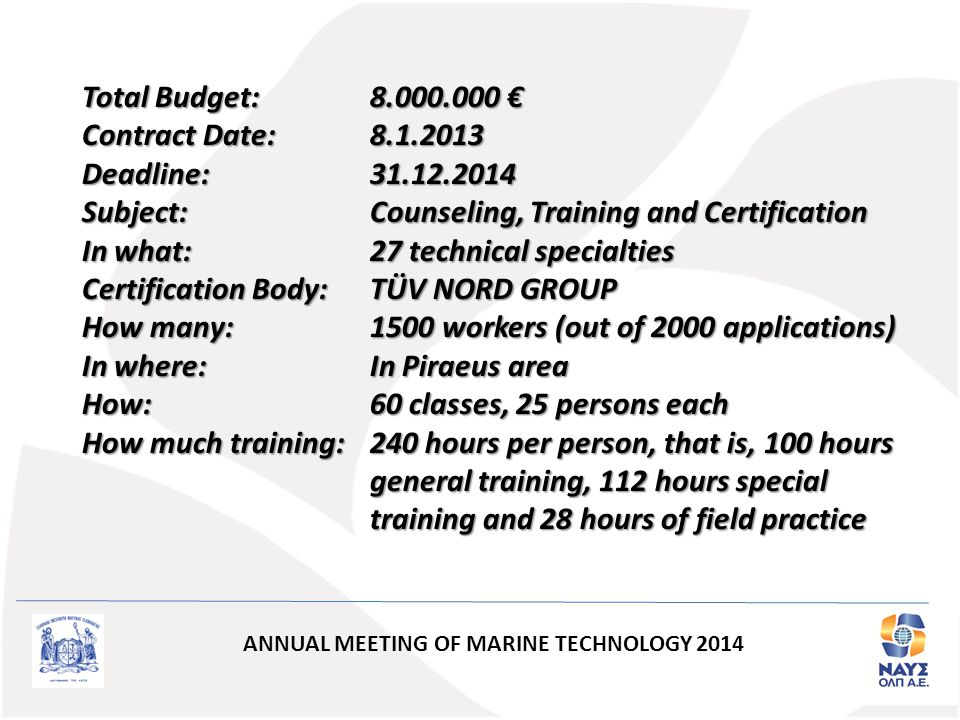 ANNUAL MEETING OF MARINE TECHNOLOGY 2014 Total Budget: 8.000.000 € Contract Date: 8.1.2013 Deadline:31.12.2014 Subject: Counseling, Training and Certi
