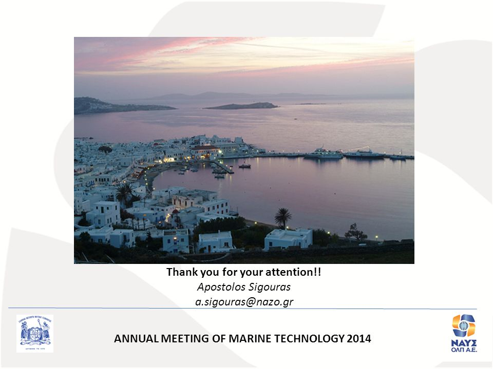 Thank you for your attention!! Apostolos Sigouras a.sigouras@nazo.gr ANNUAL MEETING OF MARINE TECHNOLOGY 2014