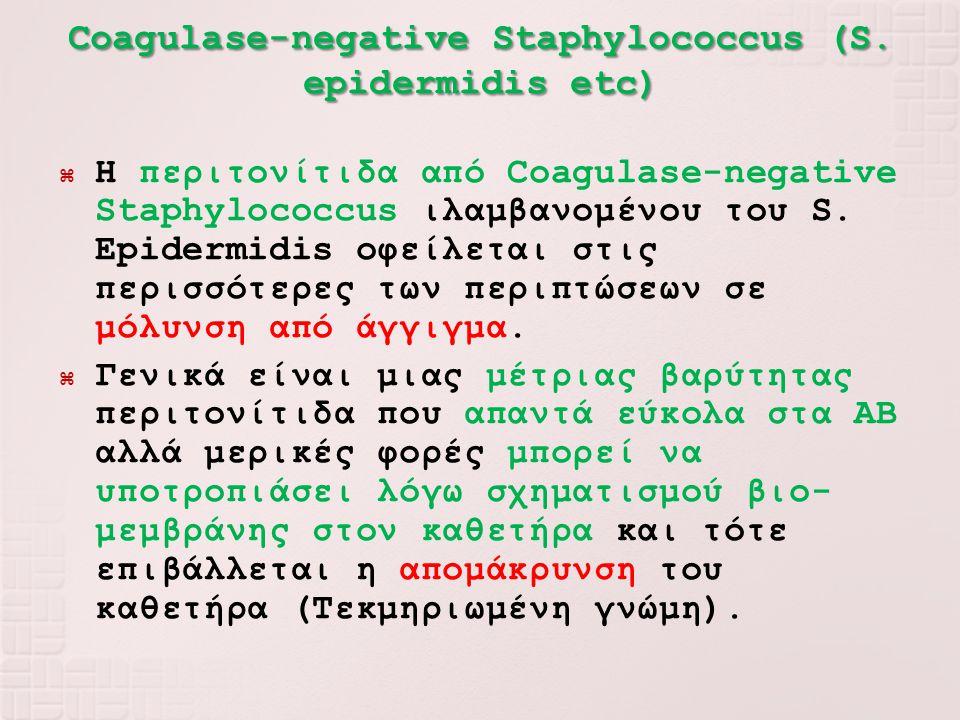 Coagulase-negative Staphylococcus (S. epidermidis etc)  Η περιτονίτιδα από Coagulase-negative Staphylococcus ιλαμβανομένου του S. Epidermidis οφείλετ