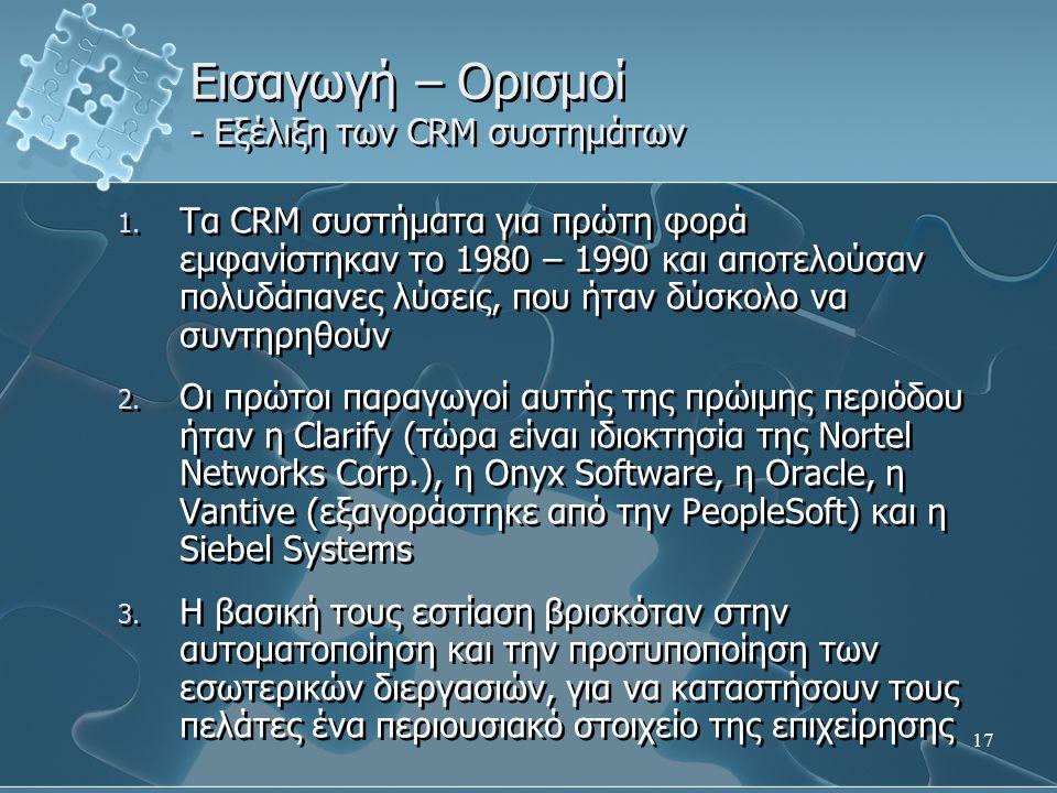 17 1. Τα CRM συστήματα για πρώτη φορά εμφανίστηκαν το 1980 – 1990 και αποτελούσαν πολυδάπανες λύσεις, που ήταν δύσκολο να συντηρηθούν 2. Οι πρώτοι παρ