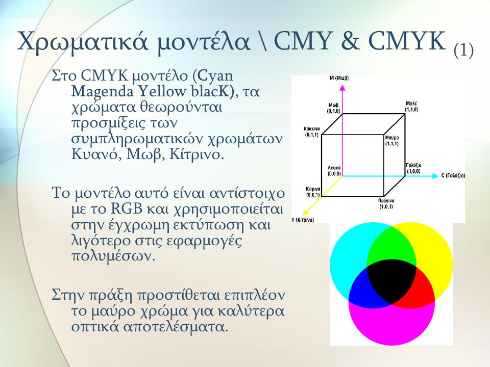 Χρωματικά μοντέλα \ CMY & CMYK (1) Στο CMYK μοντέλο (Cyan Magenda Yellow blacK), τα χρώματα θεωρούνται προσμίξεις των συμπληρωματικών χρωμάτων Κυανό, Μωβ, Κίτρινο.