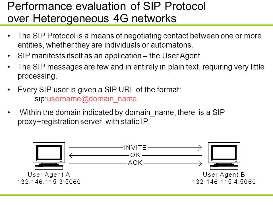 Performance evaluation of SIP Protocol over Heterogeneous 4G networks The SIP Protocol is a means of negotiating contact between one or more entities,