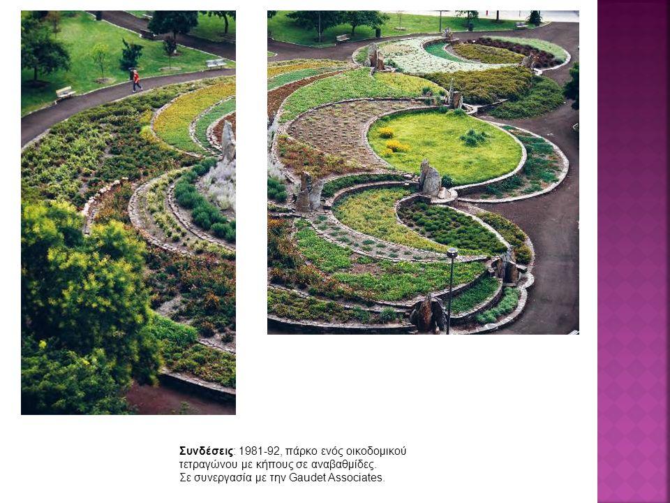 Συνδέσεις: 1981-92, πάρκο ενός οικοδομικού τετραγώνου με κήπους σε αναβαθμίδες. Σε συνεργασία με την Gaudet Associates.