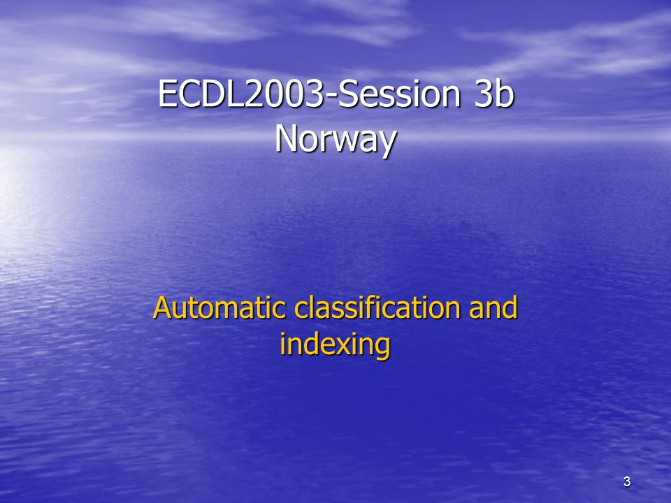 3 ECDL2003-Session 3b Norway Automatic classification and indexing