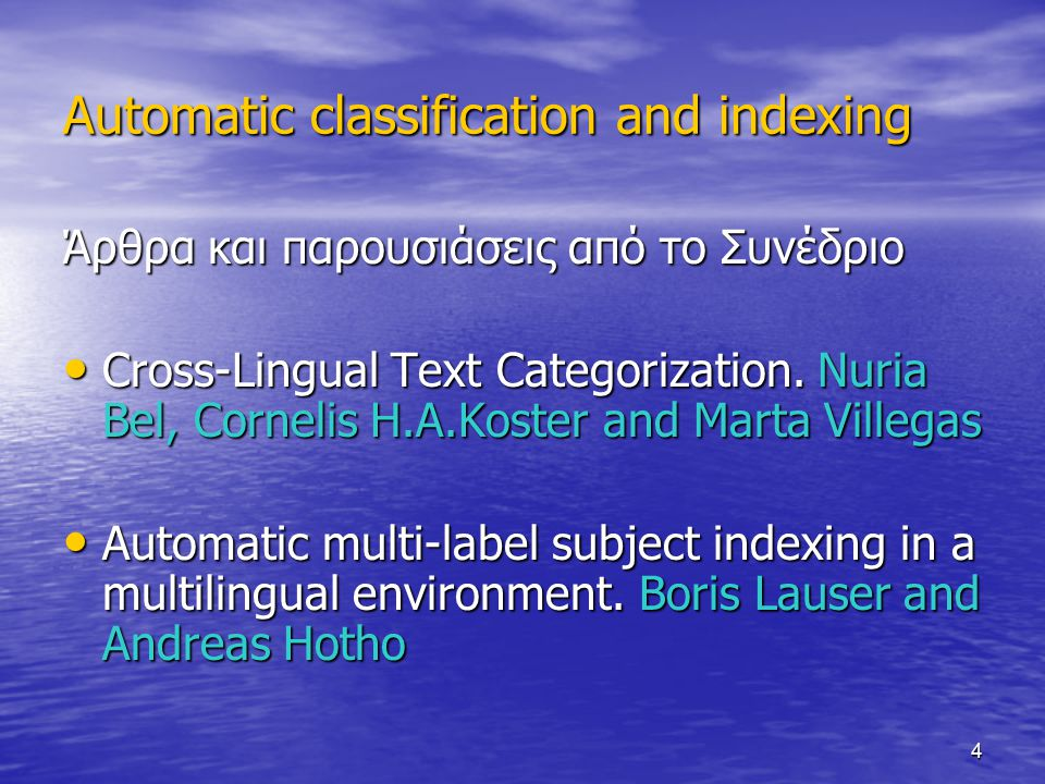 4 Άρθρα και παρουσιάσεις από το Συνέδριο Cross-Lingual Text Categorization. Nuria Bel, Cornelis H.A.Koster and Marta Villegas Cross-Lingual Text Categ